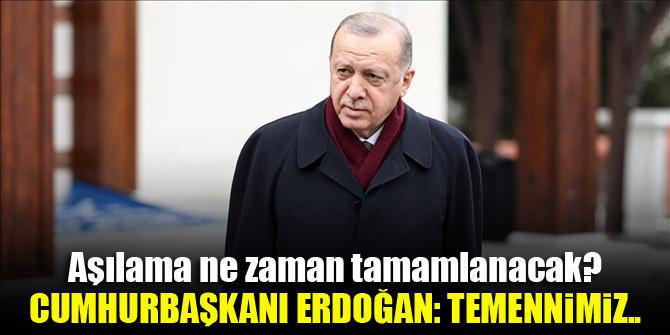 Aşılama ne zaman tamamlanacak? Cumhurbaşkanı Erdoğan: Temennimiz...