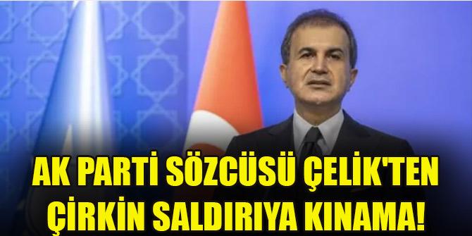 AK Parti Sözcüsü Çelik'ten çirkin saldırıya kınama!