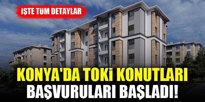 Konya'da TOKİ konutları başvuruları başladı! İşte tüm detaylar