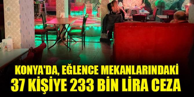 'Çok yüksek riskli' Konya'da, eğlence mekanlarındaki 37 kişiye 233 bin lira ceza
