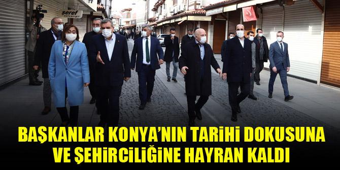 Başkanlar Konya'nın tarihi dokusuna ve şehirciliğine hayran kaldı