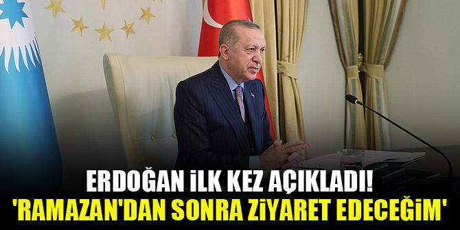 Erdoğan ilk kez açıkladı! 'Ramazan'dan sonra ziyaret edeceğim'
