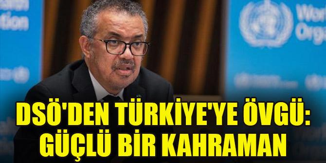 DSÖ'den Türkiye'ye övgü: Güçlü bir kahraman