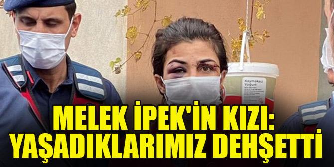 """""""Babam annemi kelepçeledi"""" Melek İpek'in kızı yaşadıkları dehşeti anlattı"""