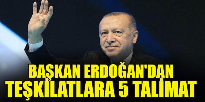 Başkan Recep Tayyip Erdoğan'dan teşkilatlara 5 talimat