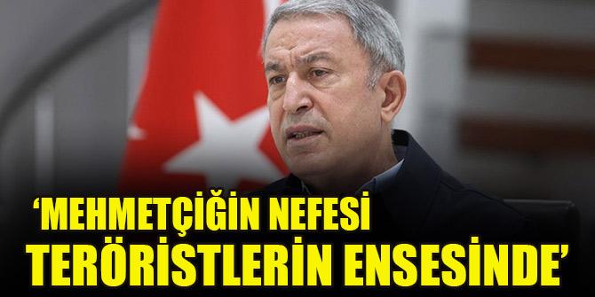 Milli Savunma Bakanı Akar: Mehmetçiğin nefesi teröristlerin ensesinde