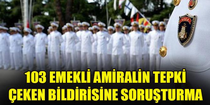 103 emekli amiralin tepki çeken bildirisine soruşturma