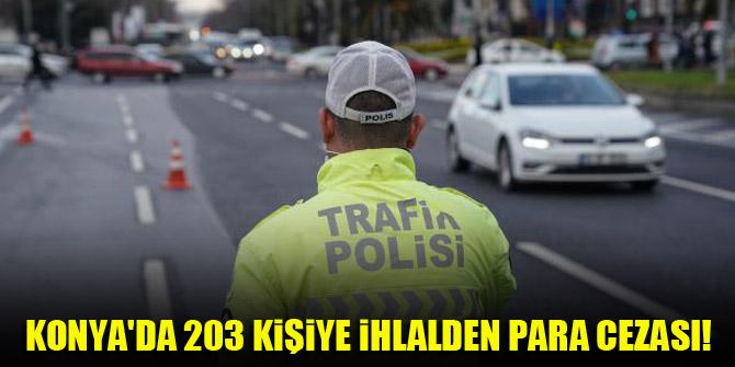 Konya'da 203 kişiye ihlalden para cezası!