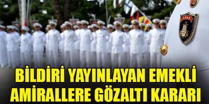 Bildiri yayınlayan emekli amirallere gözaltı kararı