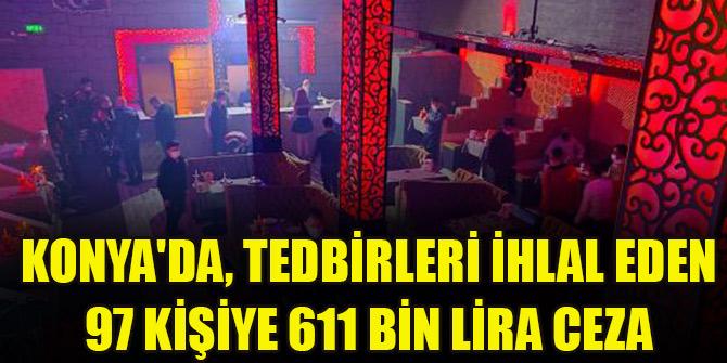 Konya'da, tedbirleri ihlal eden 97 kişiye 611 bin lira ceza