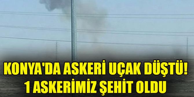 Konya'da askeri uçak düştü! 1 askerimiz şehit oldu