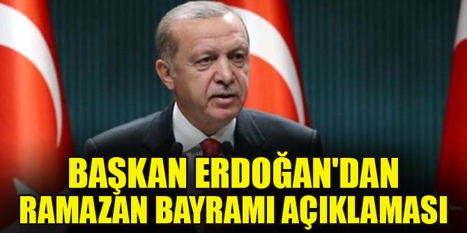 Başkan Erdoğan'dan Ramazan Bayramı açıklaması