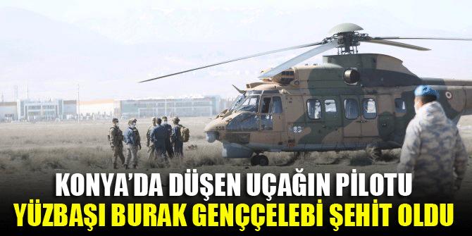 Konya'da düşen uçağın pilotu Burak Genççelebi şehit oldu