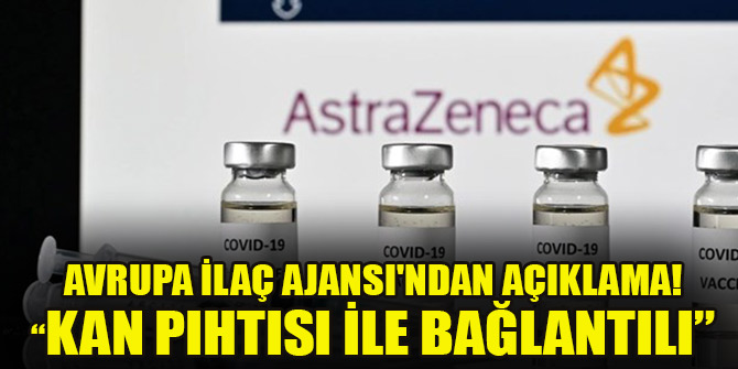 Avrupa İlaç Ajansı'ndan AstraZeneca açıklaması!  ' Kan pıhtısı ile bağlantılı'