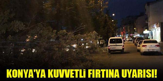 Konya'ya kuvvetli fırtına uyarısı!