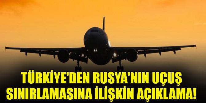 Türkiye'den Rusya'nın uçuş sınırlamasına ilişkin açıklama!
