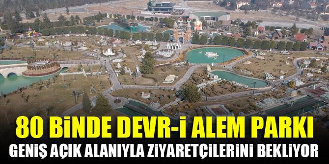 80 Binde Devr-i Alem Parkı geniş açık alanıyla ziyaretçilerini bekliyor
