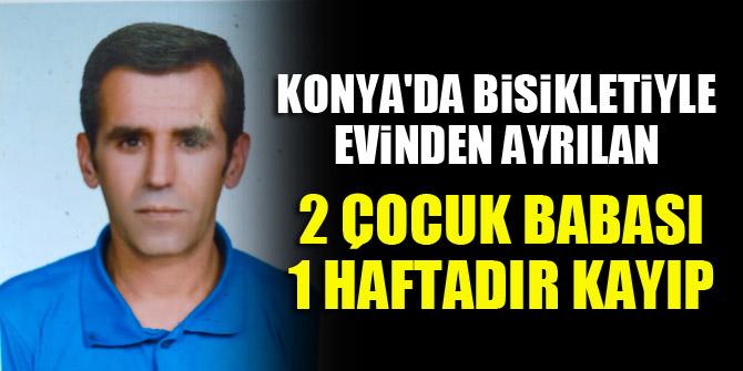 Konya'da bisikletiyle evinden ayrılan 2 çocuk babası 1 haftadır kayıp