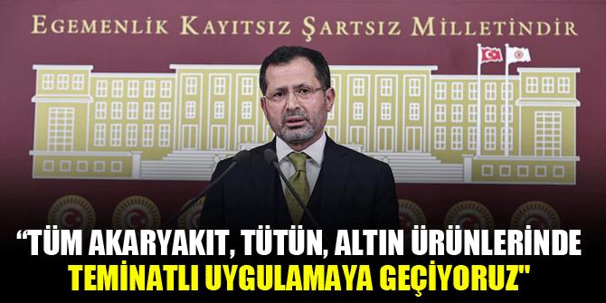 """AK Partili Altunyaldız: """"Tüm akaryakıt, tütün, altın ürünlerinde teminatlı uygulamaya geçiyoruz"""""""