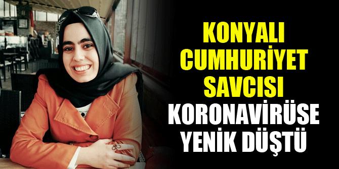Konyalı Cumhuriyet Savcısı koronavirüse yenik düştü