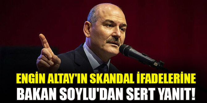 Engin Altay'ın skandal ifadelerine Bakan Soylu'dan sert yanıt!