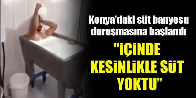 Konya'daki süt banyosu duruşmasına başlandı: İçinde kesinlikle süt yoktu