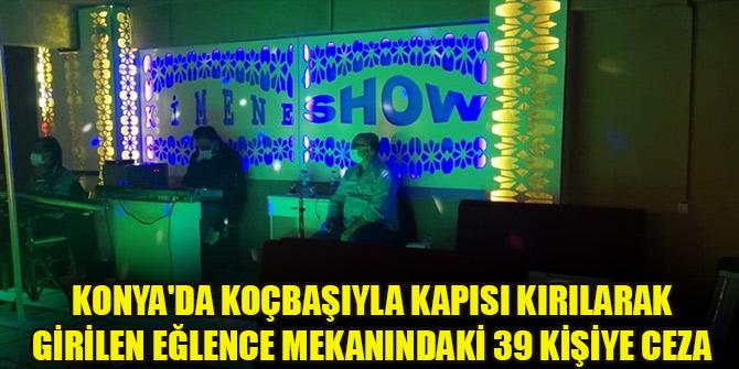 Konya'da koçbaşıyla kapısı kırılarak girilen eğlence mekanındaki 39 kişiye ceza