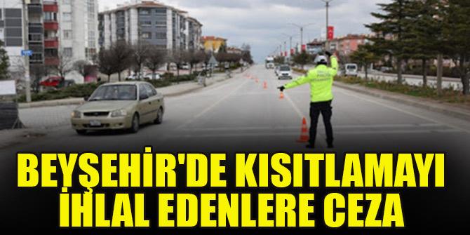 Beyşehir'de kısıtlamayı ihlal edenlere ceza