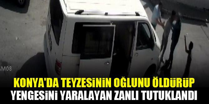 Konya'da teyzesinin oğlunu öldürüp yengesini yaralayan zanlı tutuklandı