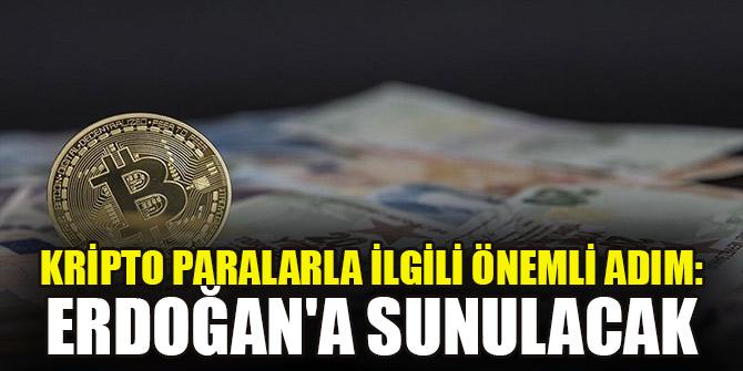 Kripto paralarla ilgili önemli adım: Erdoğan'a sunulacak