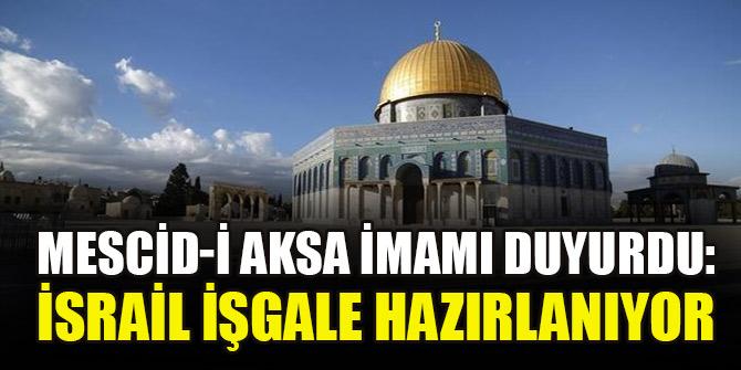 Mescid-i Aksa İmamı duyurdu: İsrail işgale hazırlanıyor