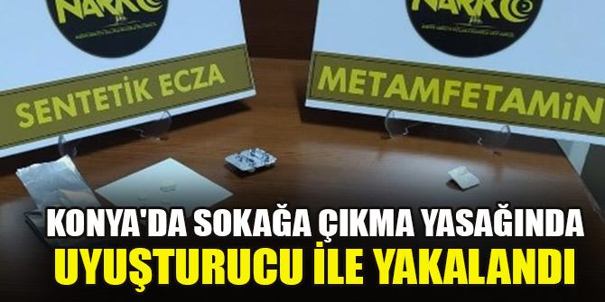 Konya'da sokağa çıkma yasağında uyuşturucu ile yakalandı