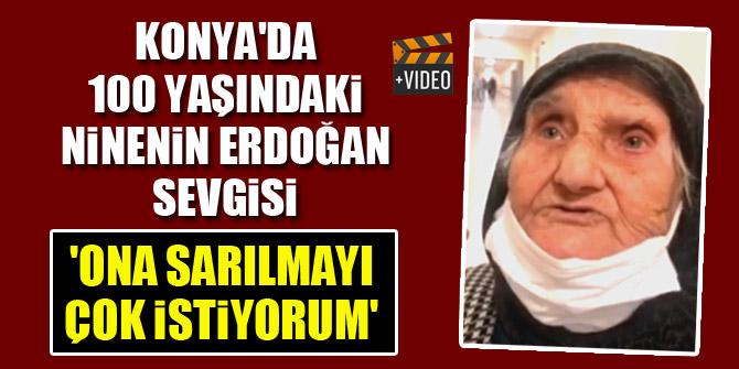 Konya'da 100 yaşındaki ninenin Cumhurbaşkanı Erdoğan sevgisi