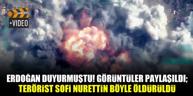 Erdoğan duyurmuştu! Görüntüler paylaşıldı; Terörist Sofi Nurettin böyle öldürüldü
