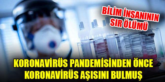 Bilim insanının sır ölümü: Koronavirüs pandemisinden önce koronavirüs aşısını bulmuş