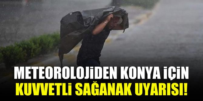 Meteorolojiden Konya için kuvvetli sağanak uyarısı!