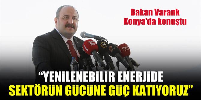Bakan Varank Konya'da konuştu: Yenilenebilir enerjide sektörün gücüne güç katıyoruz