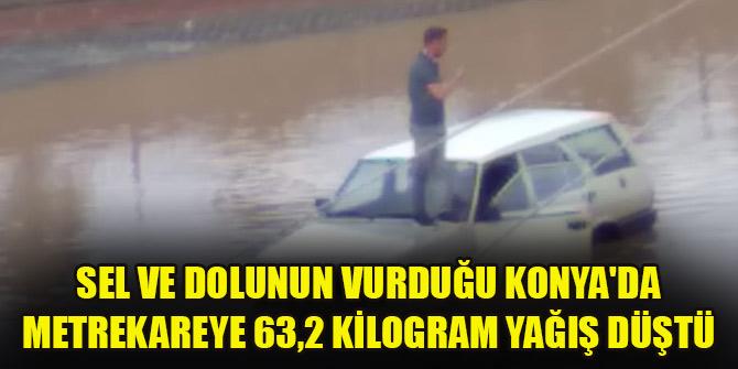 Sel ve dolunun vurduğu Konya'da metrekareye 63,2 kilogram yağış düştü