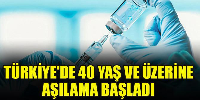 Türkiye'de 40 yaş ve üzerine aşılama başladı