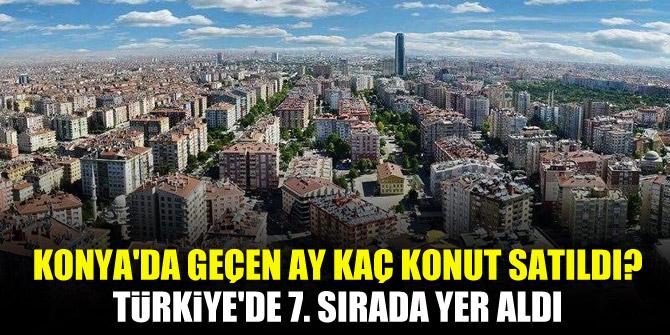 Konya'da geçen ay kaç konut satıldı? Türkiye'de 7. sırada yer aldı