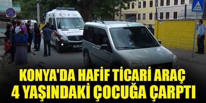 Konya'da hafif ticari aracın çarptığı 4 yaşındaki çocuk yaralandı