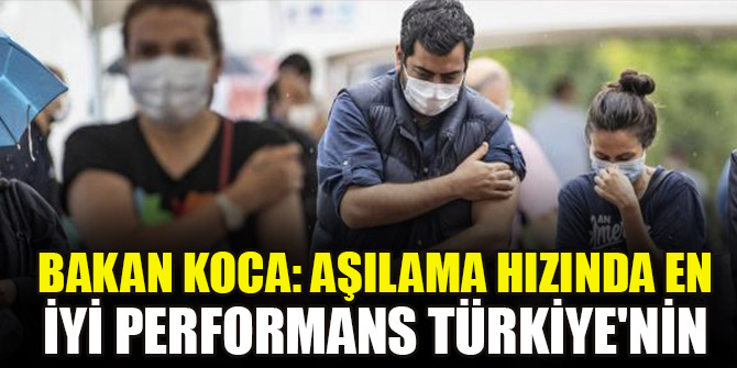 Bakan Koca: Aşılama hızında en iyi performans Türkiye'nin