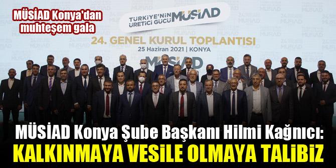 MÜSİAD Konya Şube Başkanı Hilmi Kağnıcı: Kalkınmaya vesile olmaya talibiz