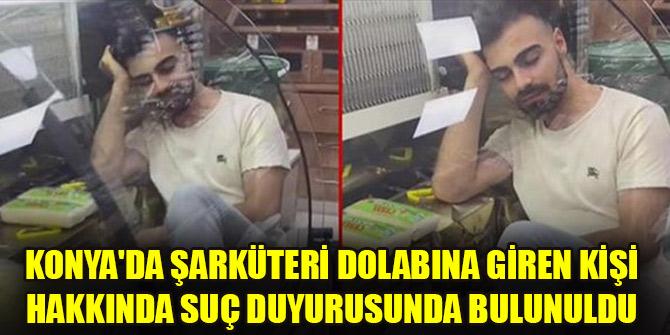 Konya'da şarküteri dolabına giren kişi hakkında suç duyurusunda bulunuldu