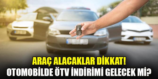 Araç alacaklar dikkat! Otomobilde ÖTV indirimi gelecek mi?