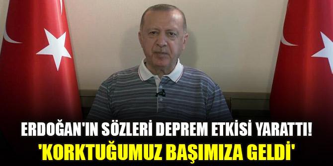 Erdoğan'ın sözleri deprem etkisi yarattı! 'Korktuğumuz başımıza geldi'