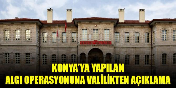 Konya'ya yapılan algı operasyonuna Valilikten açıklama