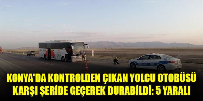 Konya'da kontrolden çıkan yolcu otobüsü karşı şeride geçerek durabildi: 5 yaralı