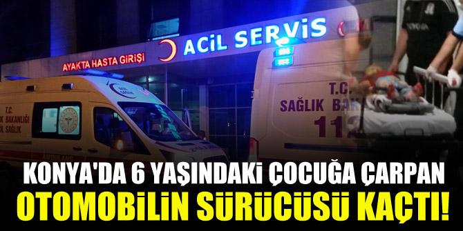 Konya'da 6 yaşındaki çocuğa çarpan otomobilin sürücüsü kaçtı!