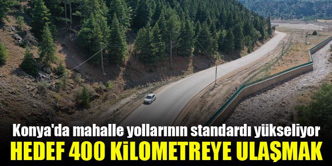 Konya'da mahalle yollarının standardı yükseliyor...Hedef 400 kilometreye ulaşmak